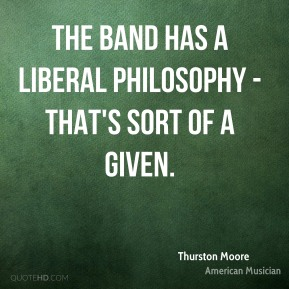 The band has a liberal philosophy - that's sort of a given.