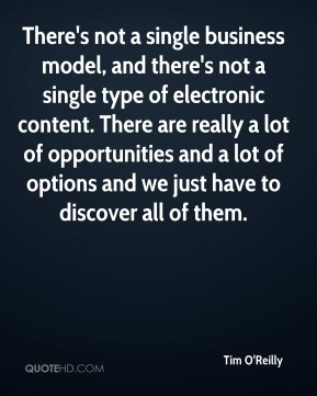 Tim O'Reilly - There's not a single business model, and there's not a single type of electronic content. There are really a lot of opportunities and a lot of options and we just have to discover all of them.