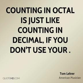 Tom Lehrer - Counting in octal is just like counting in decimal, if you don't use your .