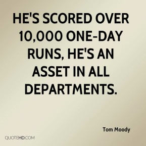 Tom Moody  - He's scored over 10,000 one-day runs, he's an asset in all departments.