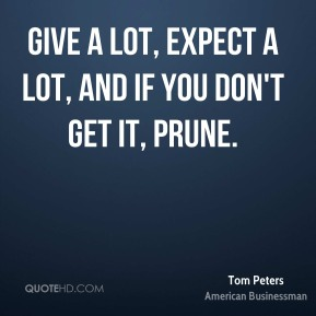 Give a lot, expect a lot, and if you don't get it, prune.