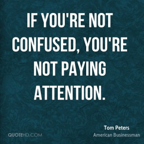 If you're not confused, you're not paying attention.