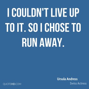 I couldn't live up to it. So I chose to run away.