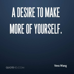a desire to make more of yourself.
