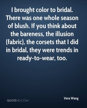 I brought color to bridal. There was one whole season of blush. If you think about the bareness, the illusion (fabric), the corsets that I did in bridal, they were trends in ready-to-wear, too.