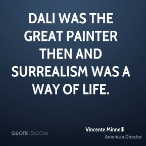 Dali was the great painter then and surrealism was a way of life.