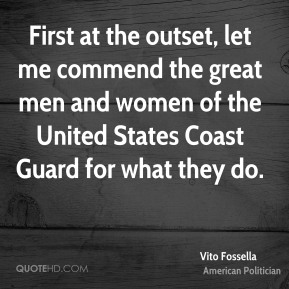 First at the outset, let me commend the great men and women of the United States Coast Guard for what they do.