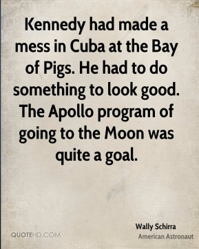 Kennedy had made a mess in Cuba at the Bay of Pigs. He had to do something to look good. The Apollo program of going to the Moon was quite a goal.