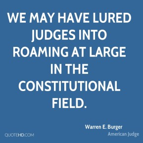 We may have lured judges into roaming at large in the constitutional field.
