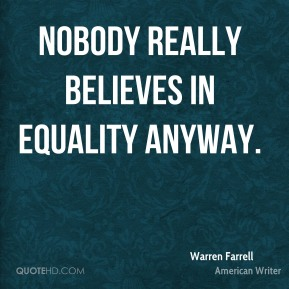 Nobody really believes in equality anyway.