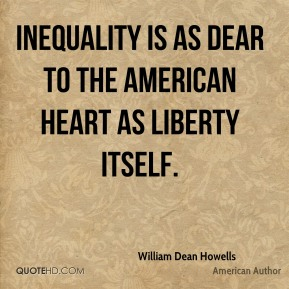 Inequality is as dear to the American heart as liberty itself.