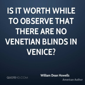 Is it worth while to observe that there are no Venetian blinds in Venice?
