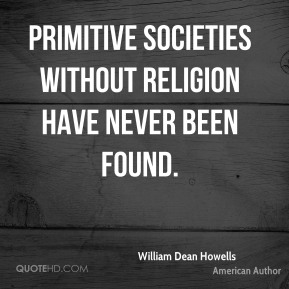 Primitive societies without religion have never been found.