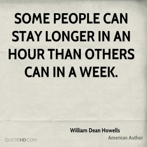 Some people can stay longer in an hour than others can in a week.