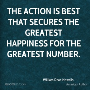 The action is best that secures the greatest happiness for the greatest number.