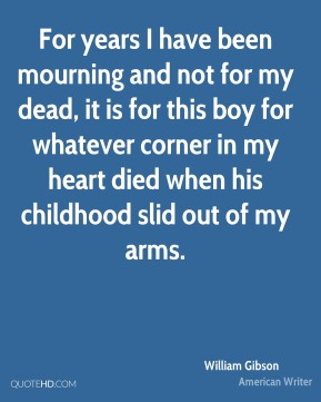 For years I have been mourning and not for my dead, it is for this boy for whatever corner in my heart died when his childhood slid out of my arms.