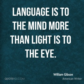 Language is to the mind more than light is to the eye.