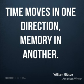 Time moves in one direction, memory in another.