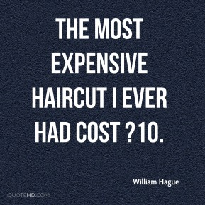 William Hague  - The most expensive haircut I ever had cost ?10.