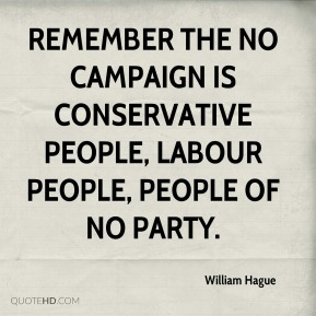 William Hague - Remember the No campaign is Conservative people, Labour people, people of no party.