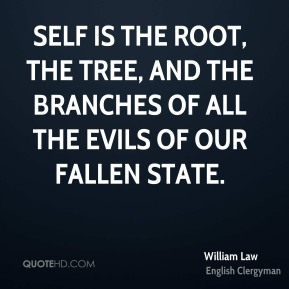 Self is the root, the tree, and the branches of all the evils of our fallen state.
