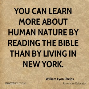 You can learn more about human nature by reading the Bible than by living in New York.