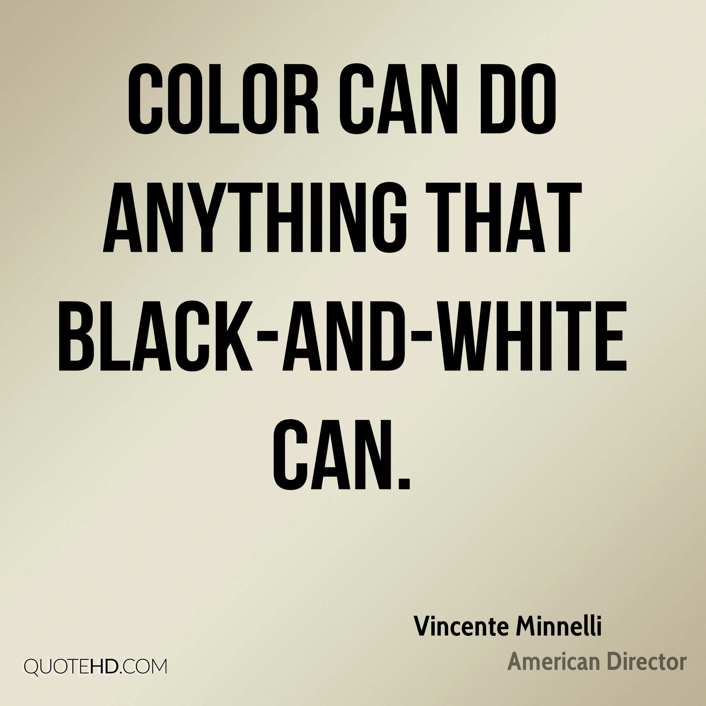 Color can do anything that black-and-white can.