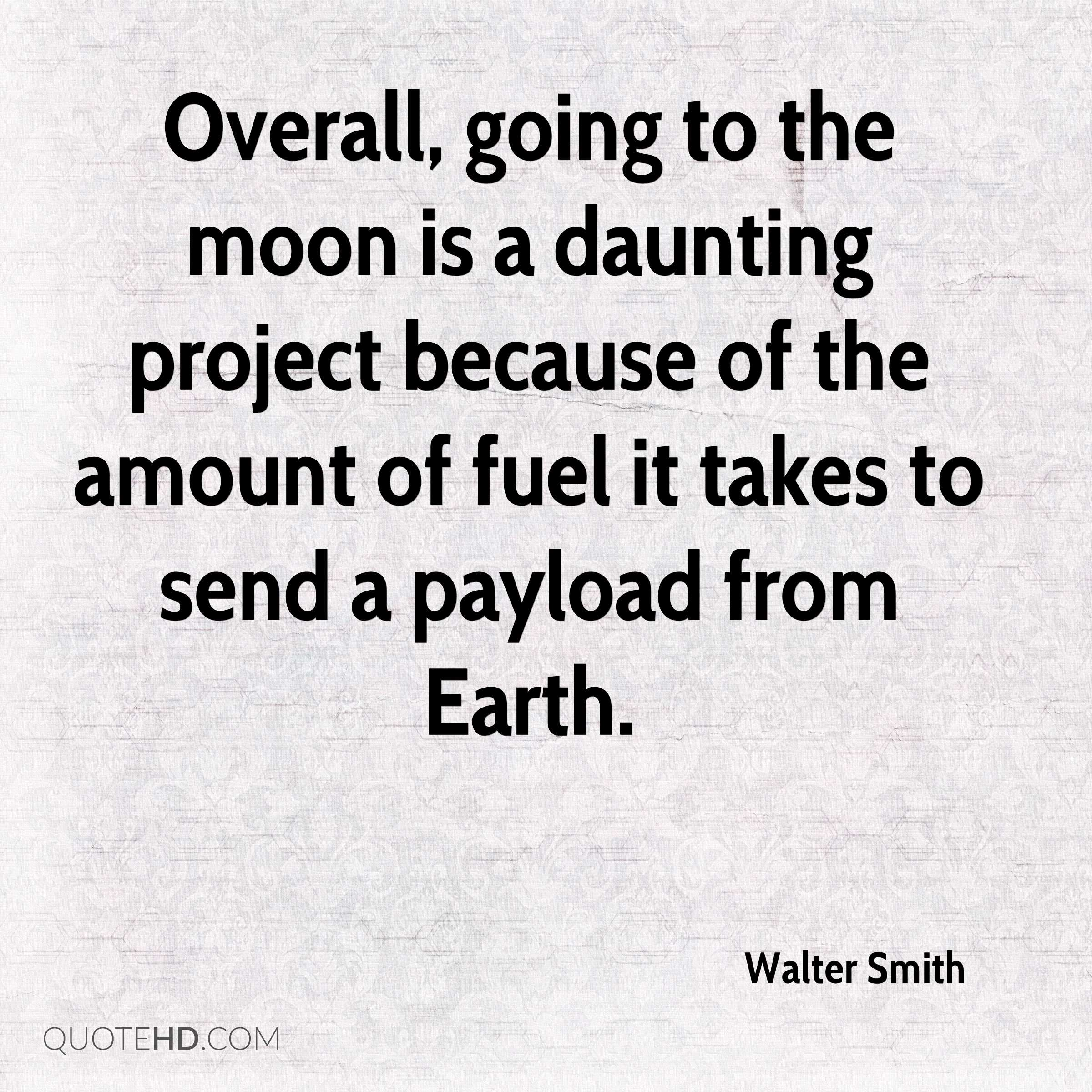 Overall, going to the moon is a daunting project because of the amount of fuel it takes to send a payload from Earth.
