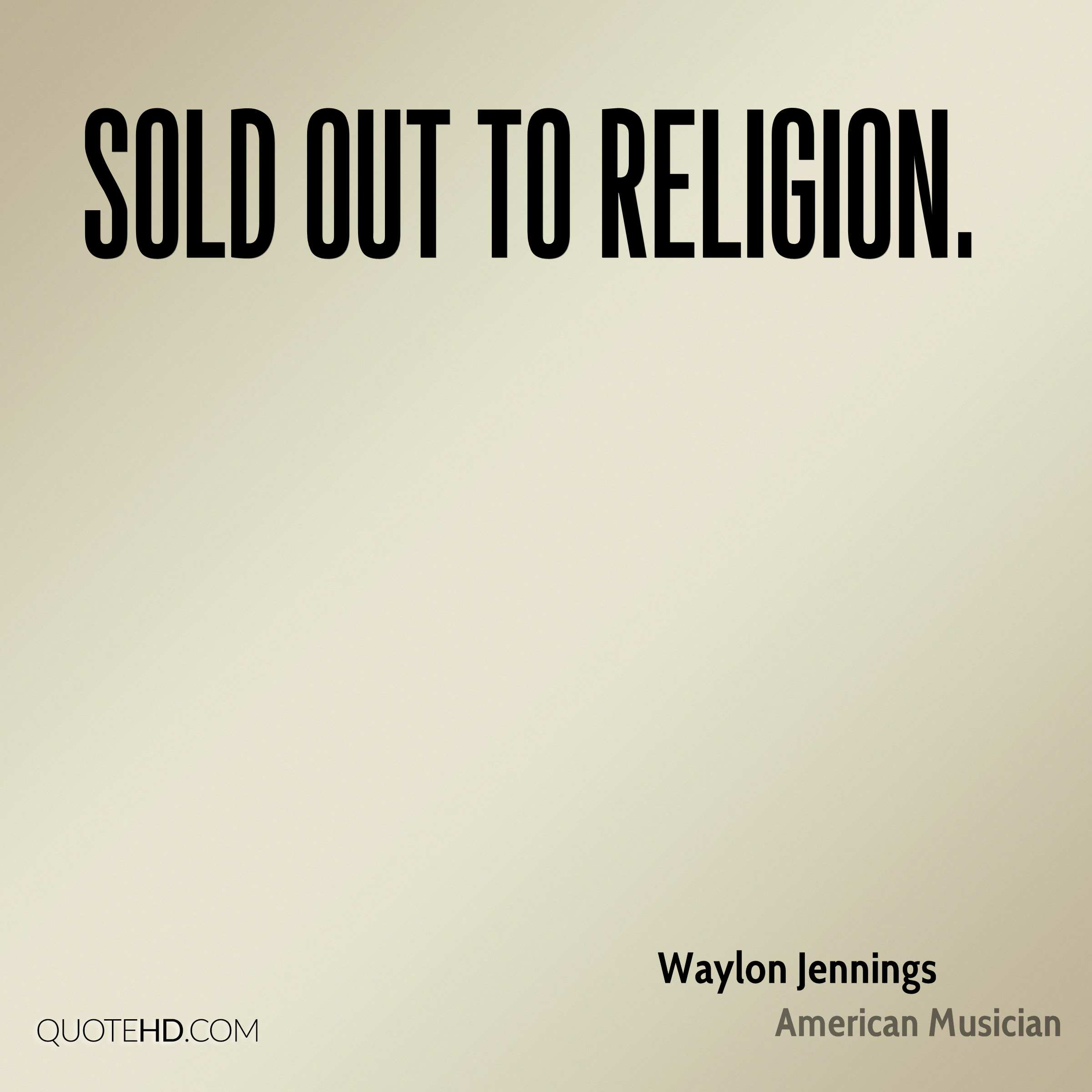 sold out to religion.