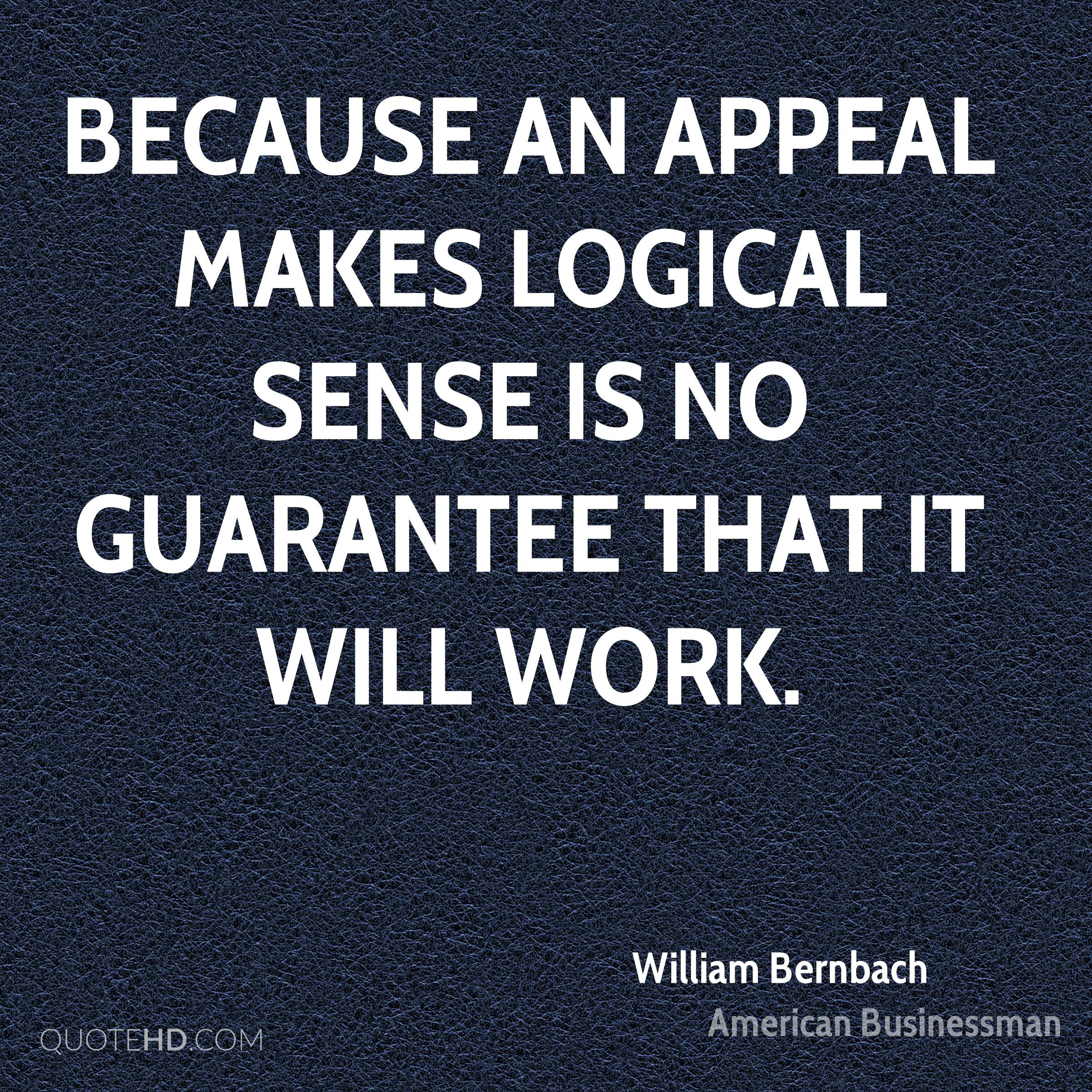 Because an appeal makes logical sense is no guarantee that it will work.