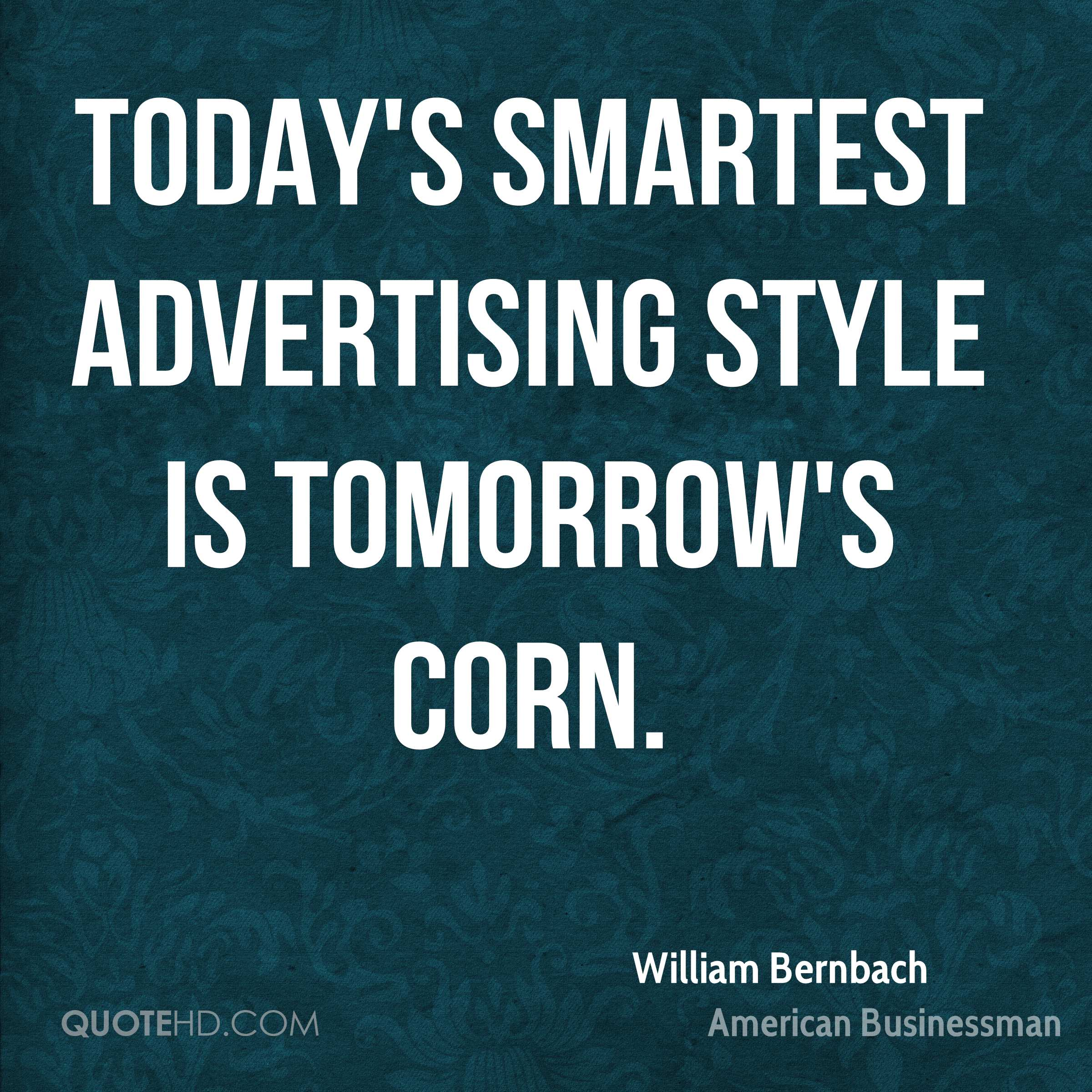 Today's smartest advertising style is tomorrow's corn.