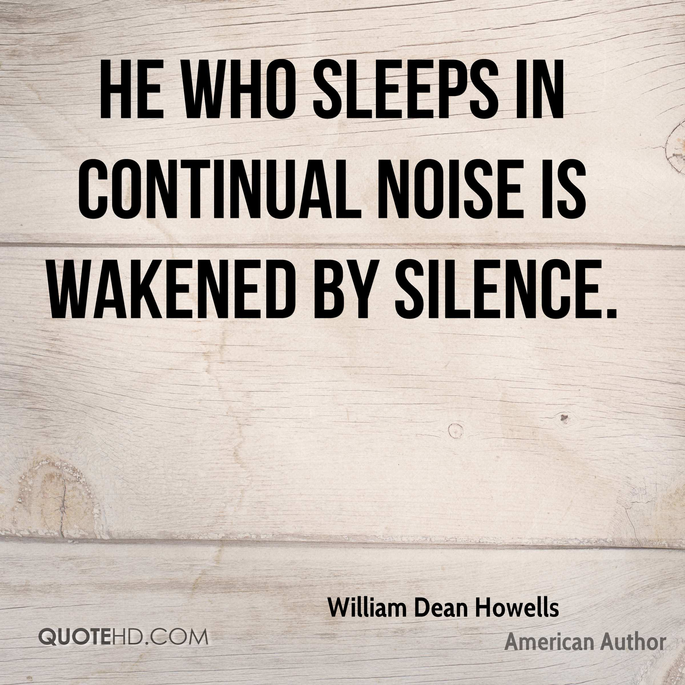 He who sleeps in continual noise is wakened by silence.