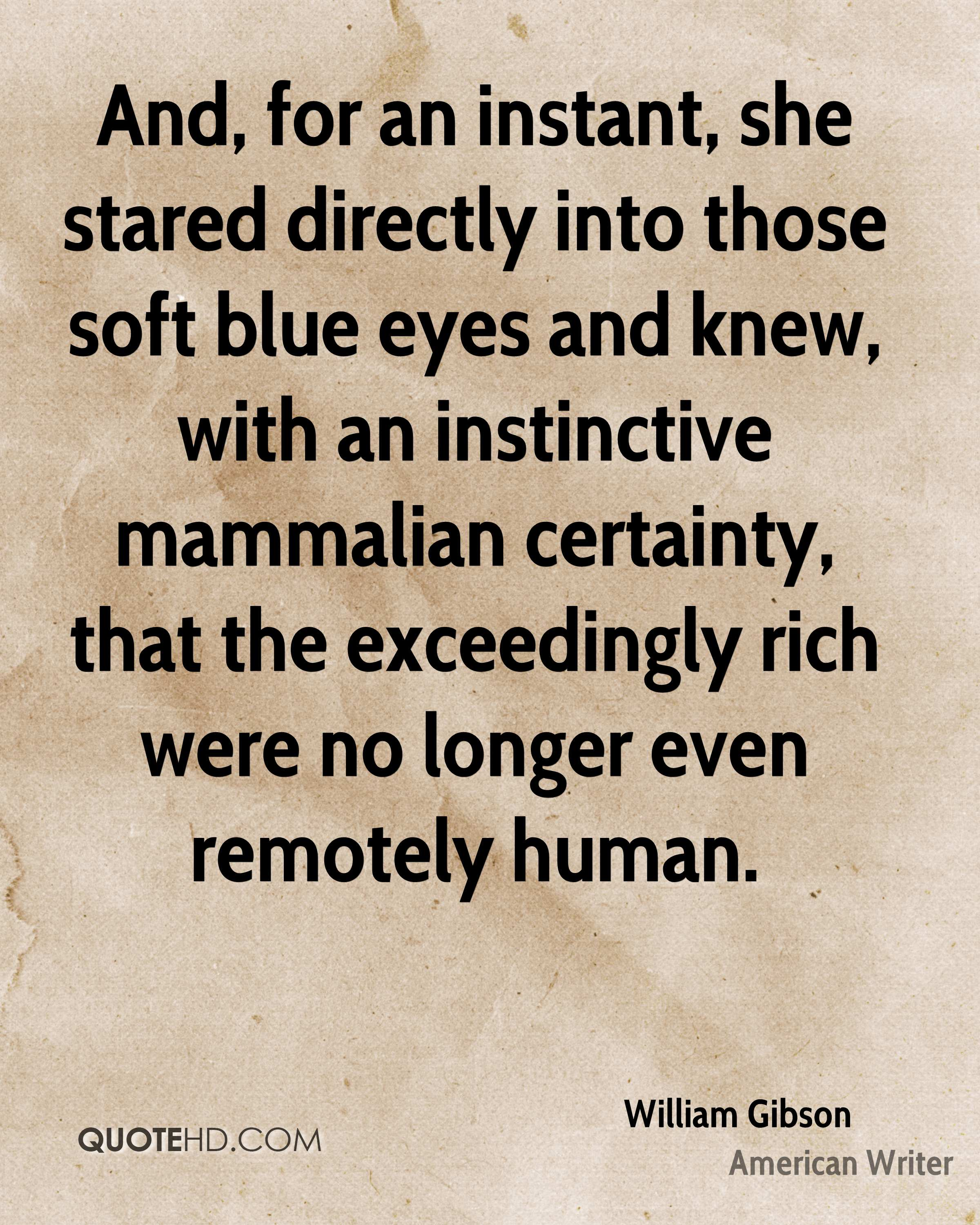 And, for an instant, she stared directly into those soft blue eyes and knew, with an instinctive mammalian certainty, that the exceedingly rich were no longer even remotely human.