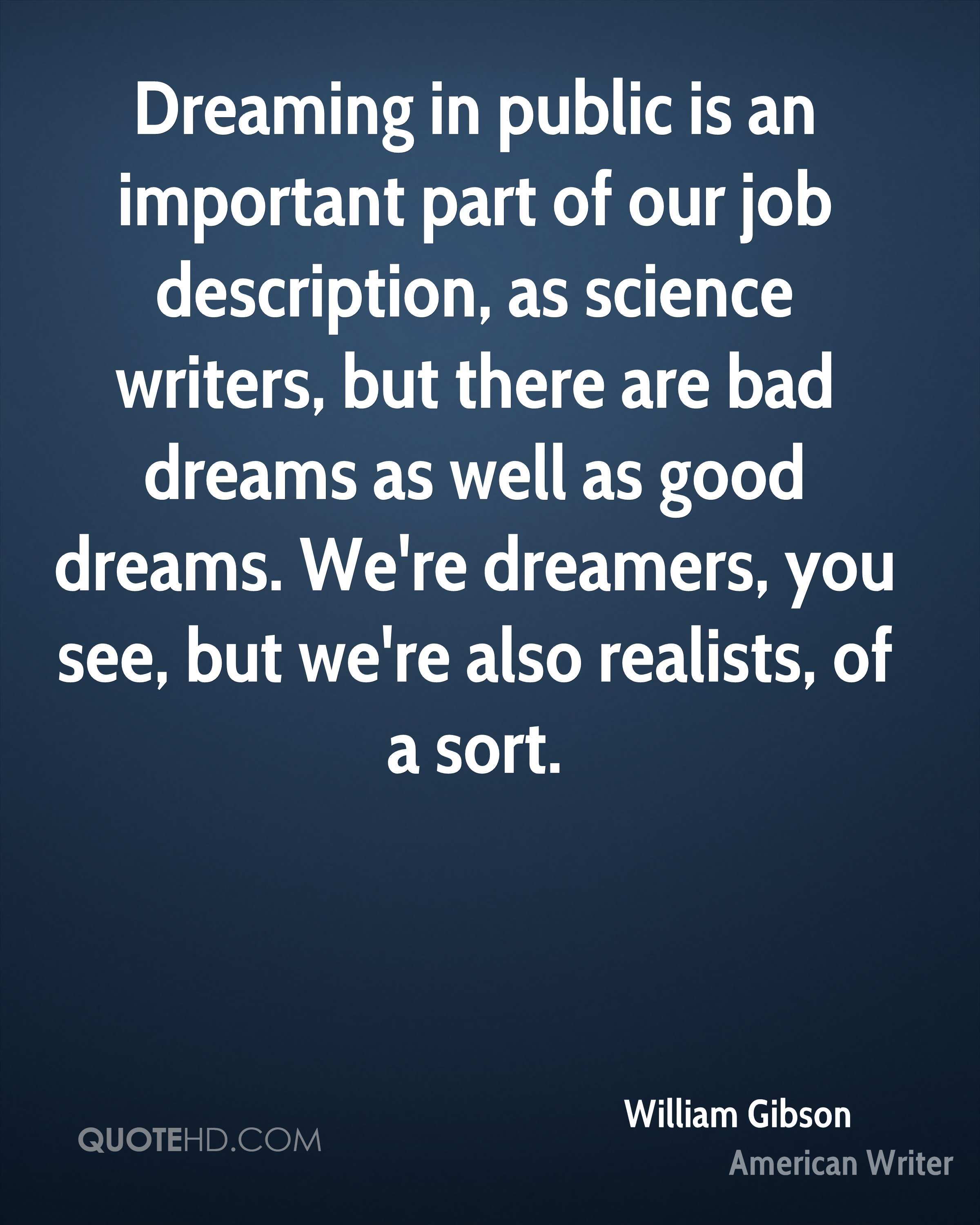 Dreaming in public is an important part of our job description, as science writers, but there are bad dreams as well as good dreams. We're dreamers, you see, but we're also realists, of a sort.
