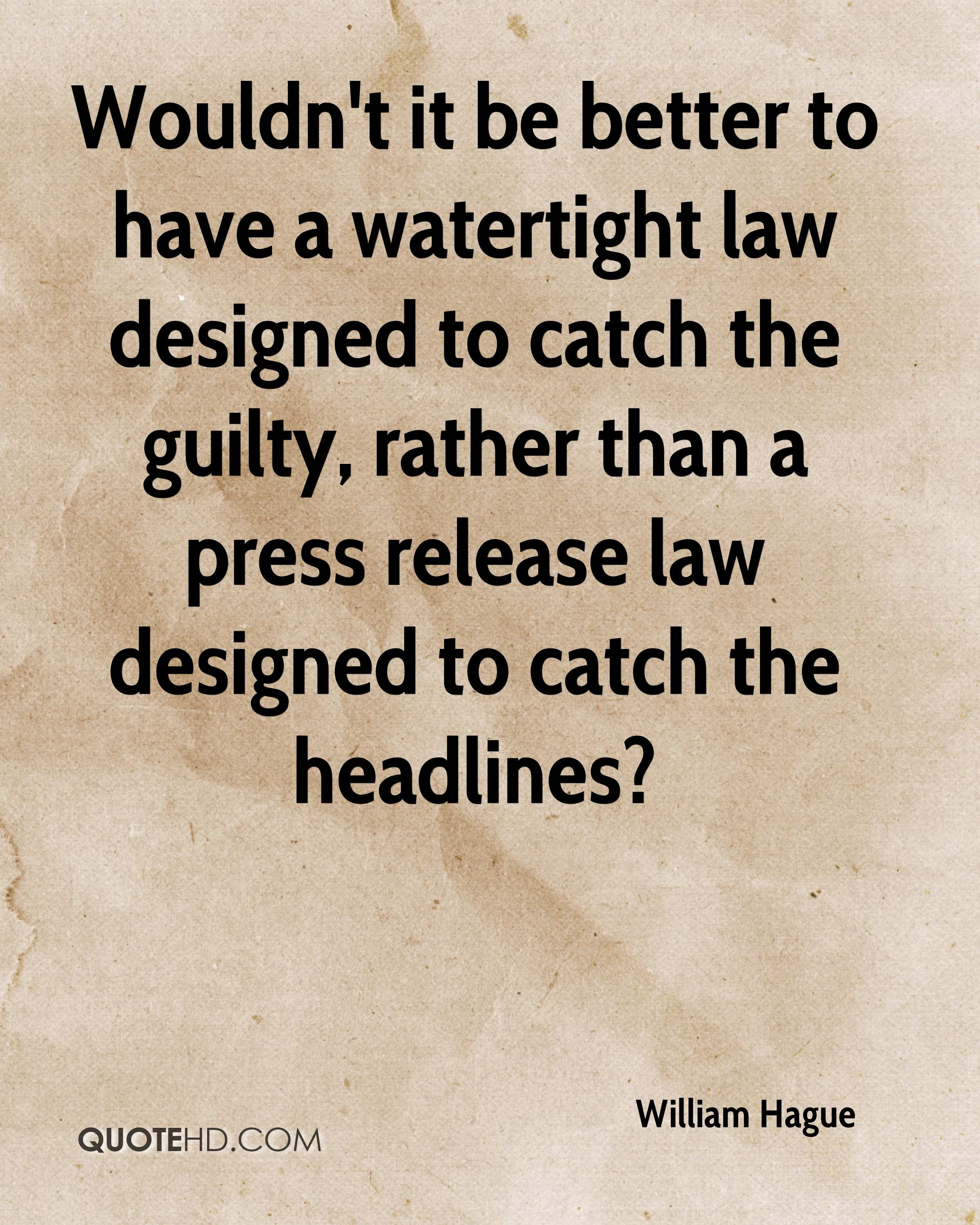 Wouldn't it be better to have a watertight law designed to catch the guilty, rather than a press release law designed to catch the headlines?