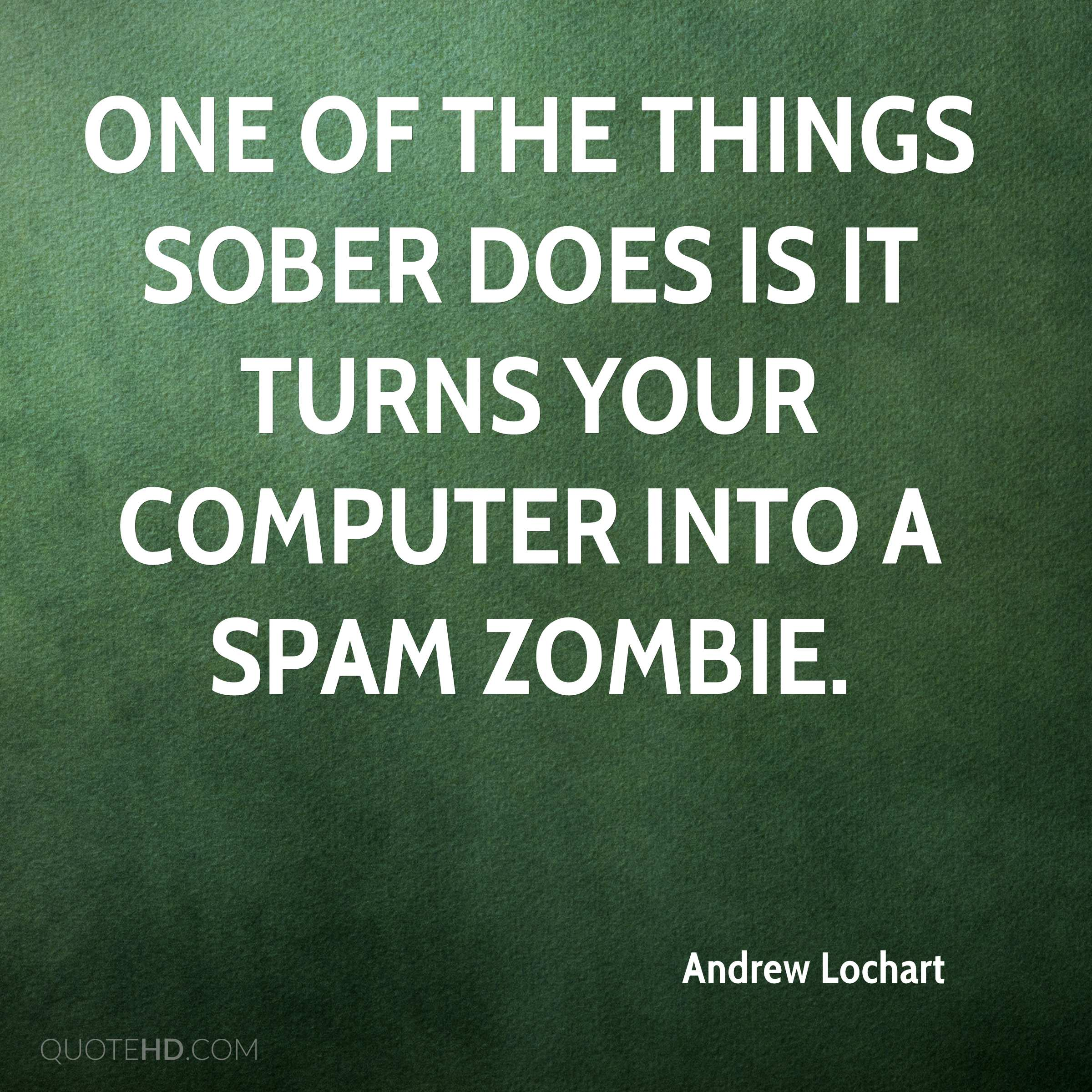 One of the things Sober does is it turns your computer into a spam zombie.