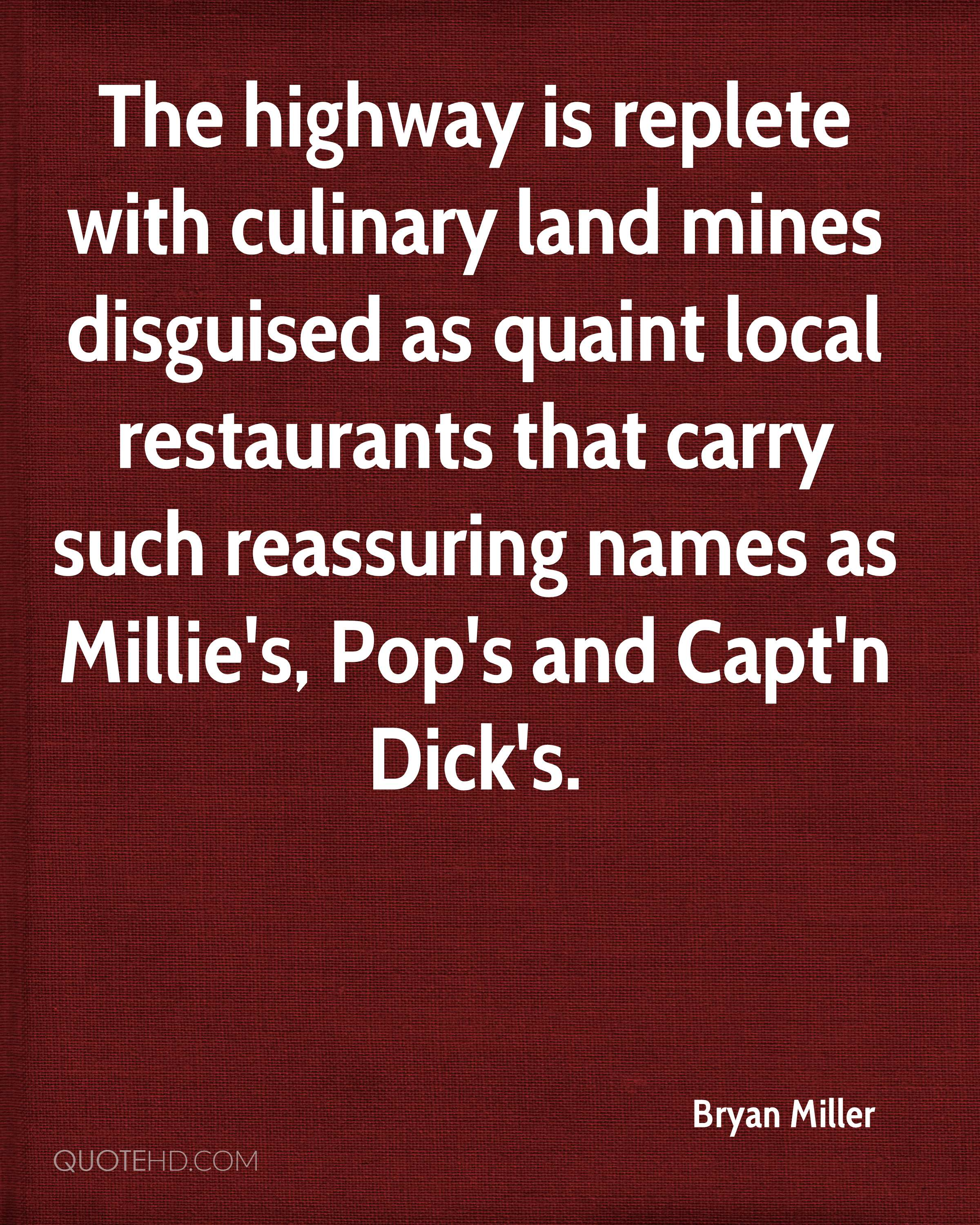 The highway is replete with culinary land mines disguised as quaint local restaurants that carry such reassuring names as Millie's, Pop's and Capt'n Dick's.