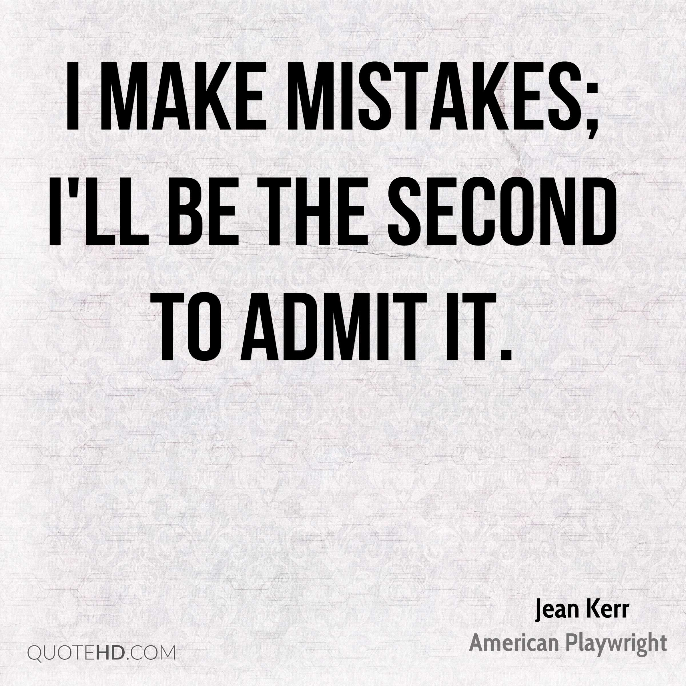 I make mistakes; I'll be the second to admit it.