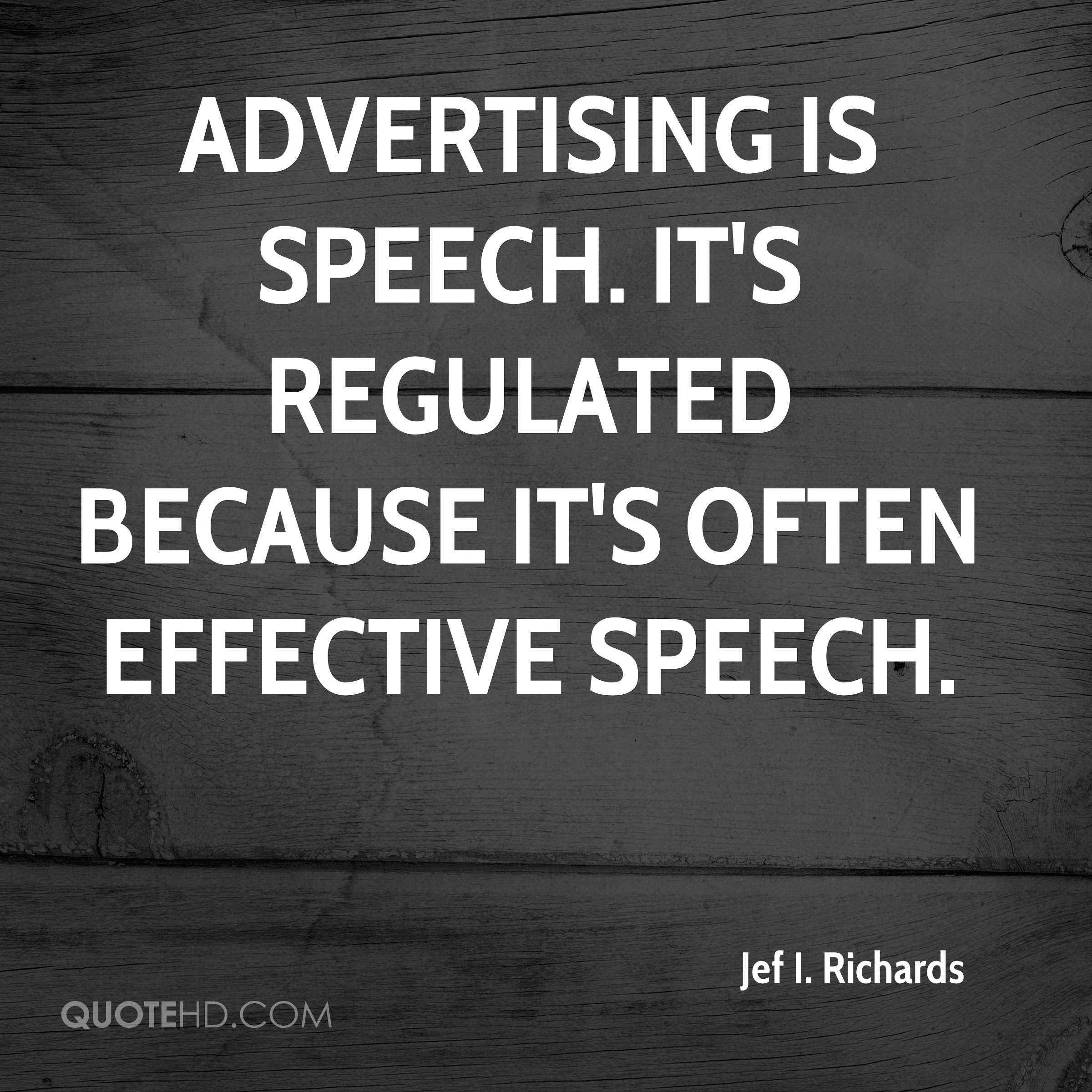 Advertising is speech. It's regulated because it's often effective speech.