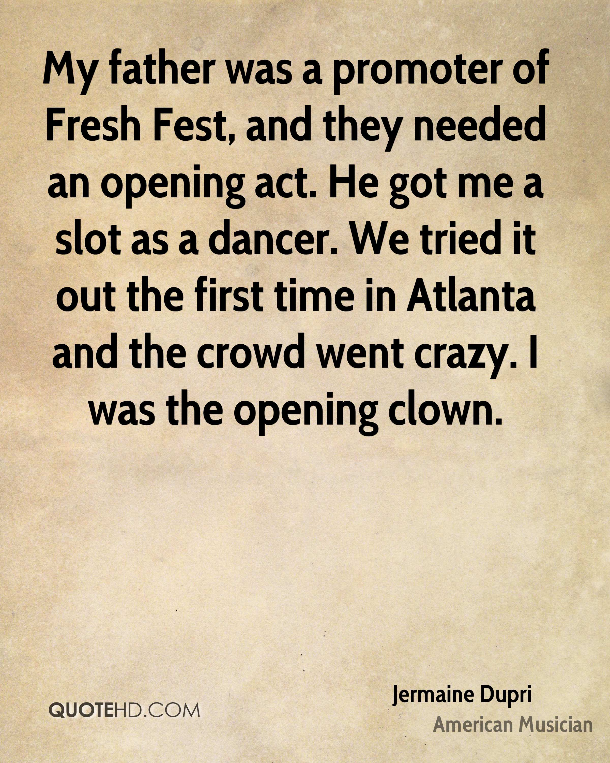 My father was a promoter of Fresh Fest, and they needed an opening act. He got me a slot as a dancer. We tried it out the first time in Atlanta and the crowd went crazy. I was the opening clown.