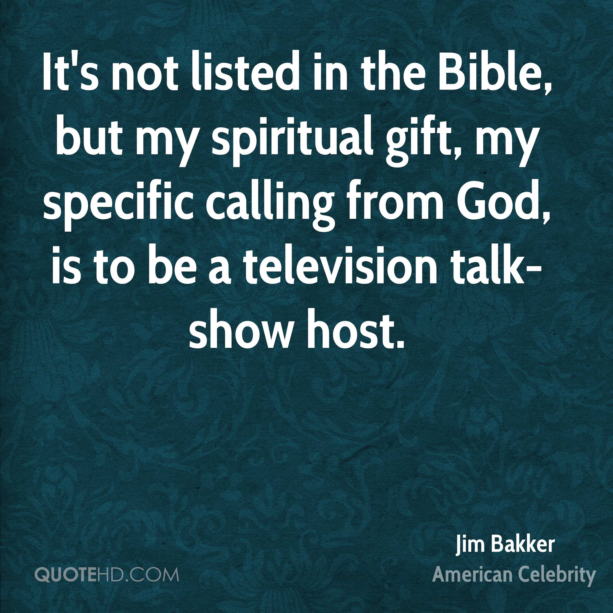 Jim bakker quotes quotehd its not listed in the bible but my spiritual gift my specific calling from negle Gallery