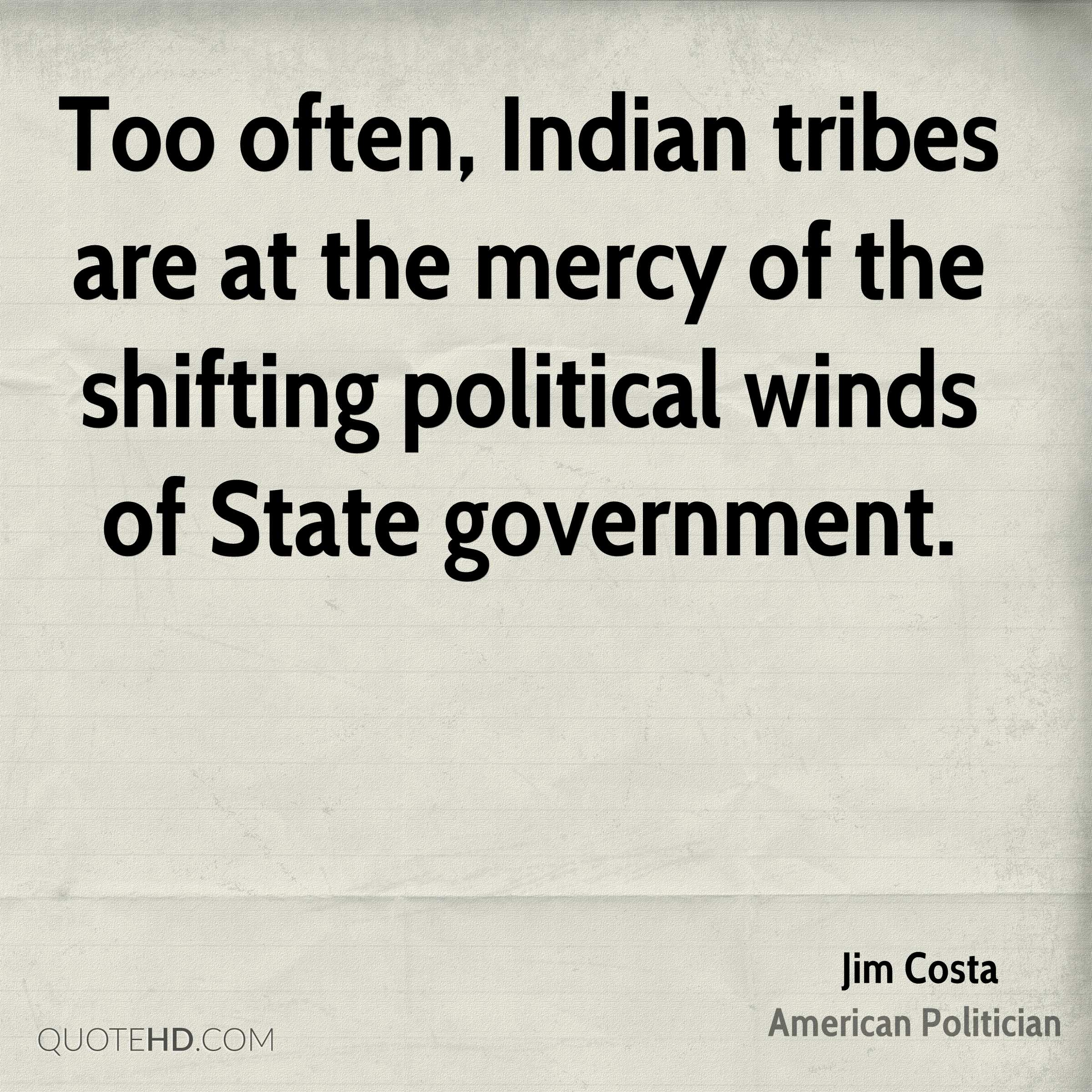 Too often, Indian tribes are at the mercy of the shifting political winds of State government.
