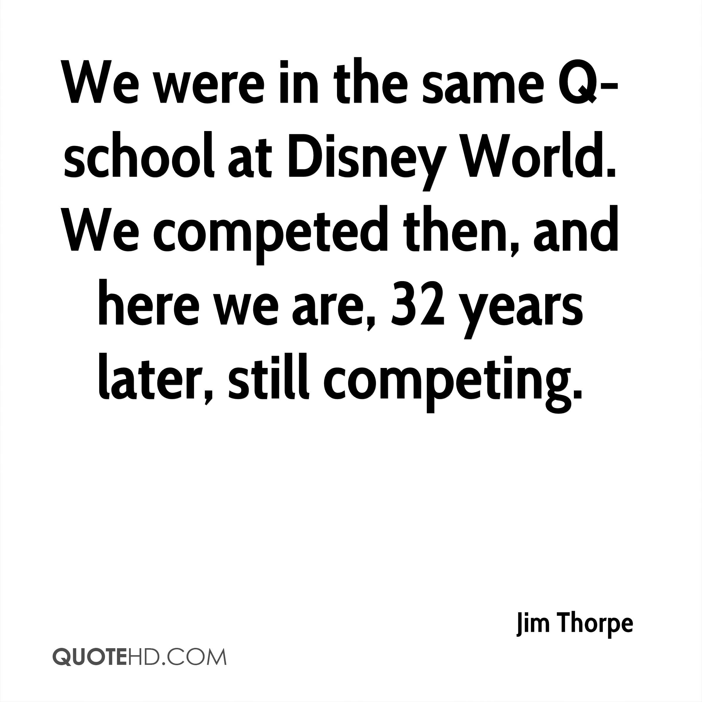 We were in the same Q-school at Disney World. We competed then, and here we are, 32 years later, still competing.