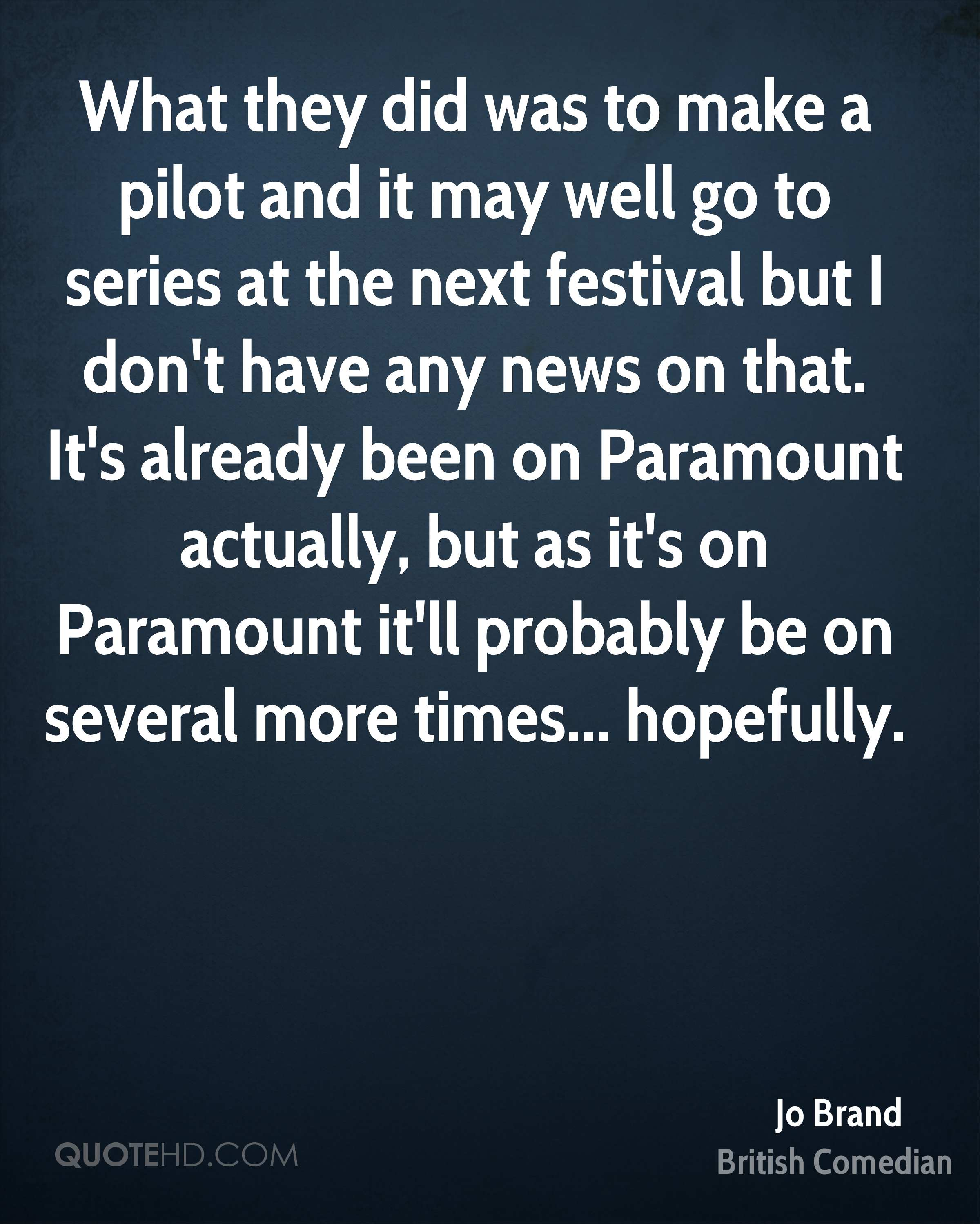 What they did was to make a pilot and it may well go to series at the next festival but I don't have any news on that. It's already been on Paramount actually, but as it's on Paramount it'll probably be on several more times... hopefully.