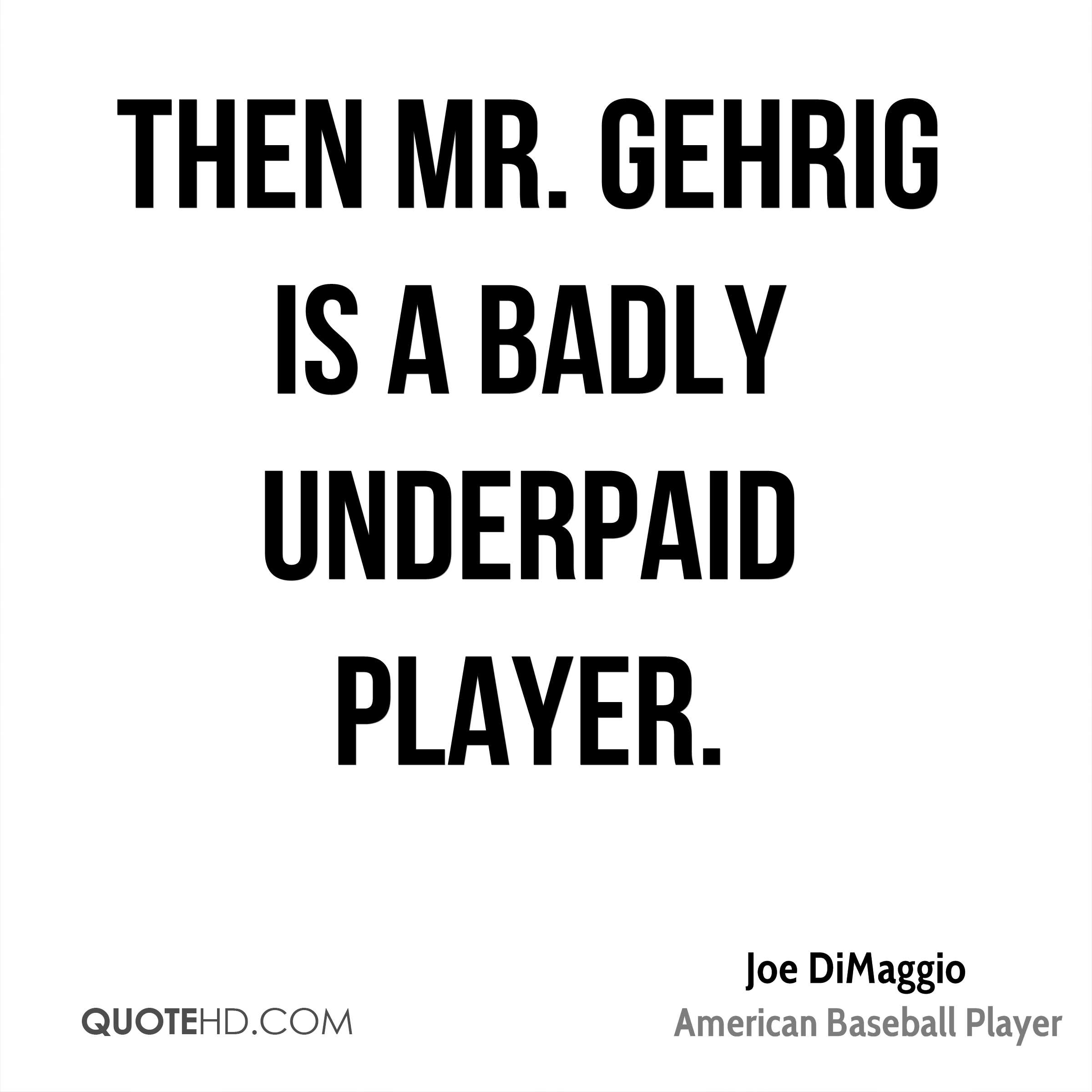 Then Mr. Gehrig is a badly underpaid player.