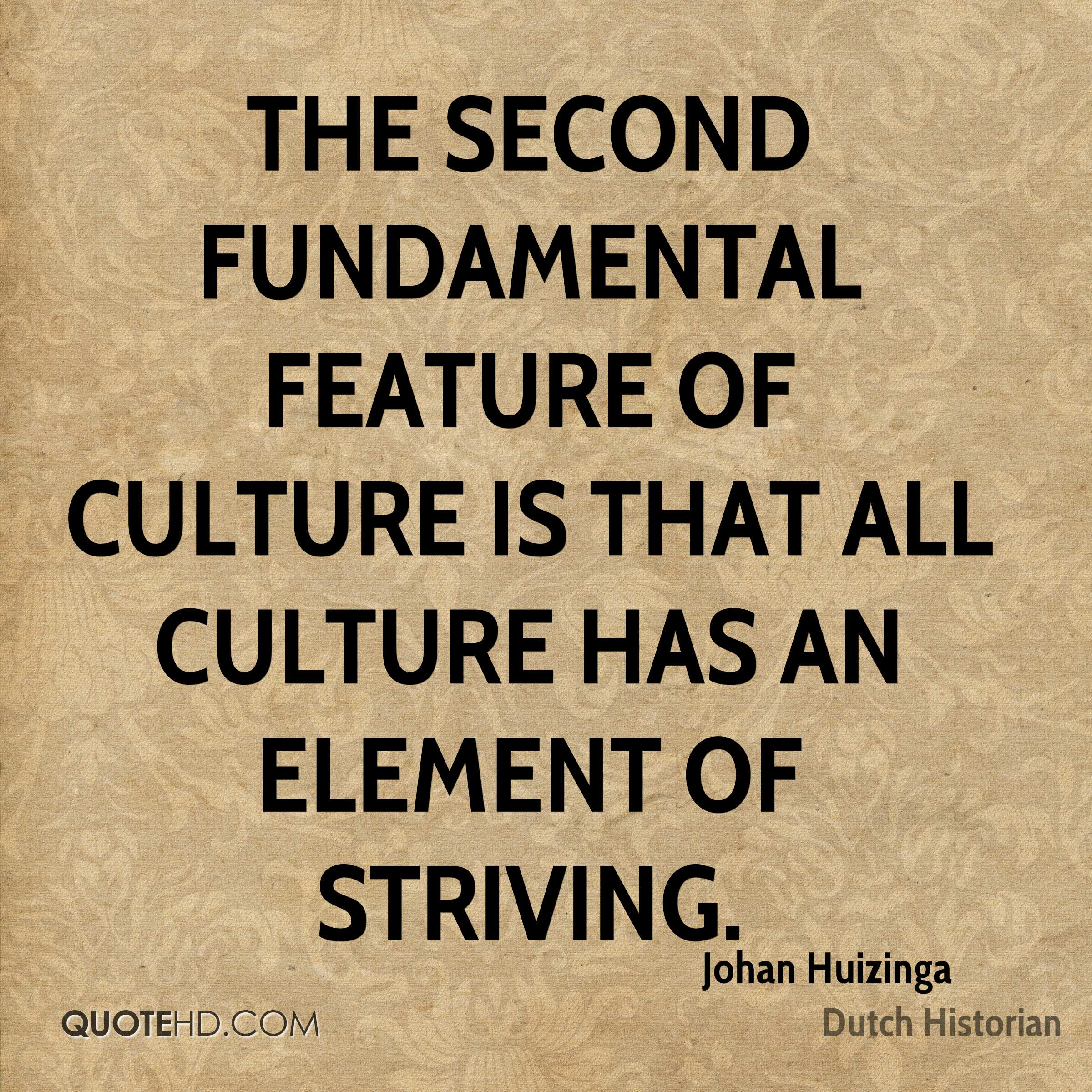 The second fundamental feature of culture is that all culture has an element of striving.