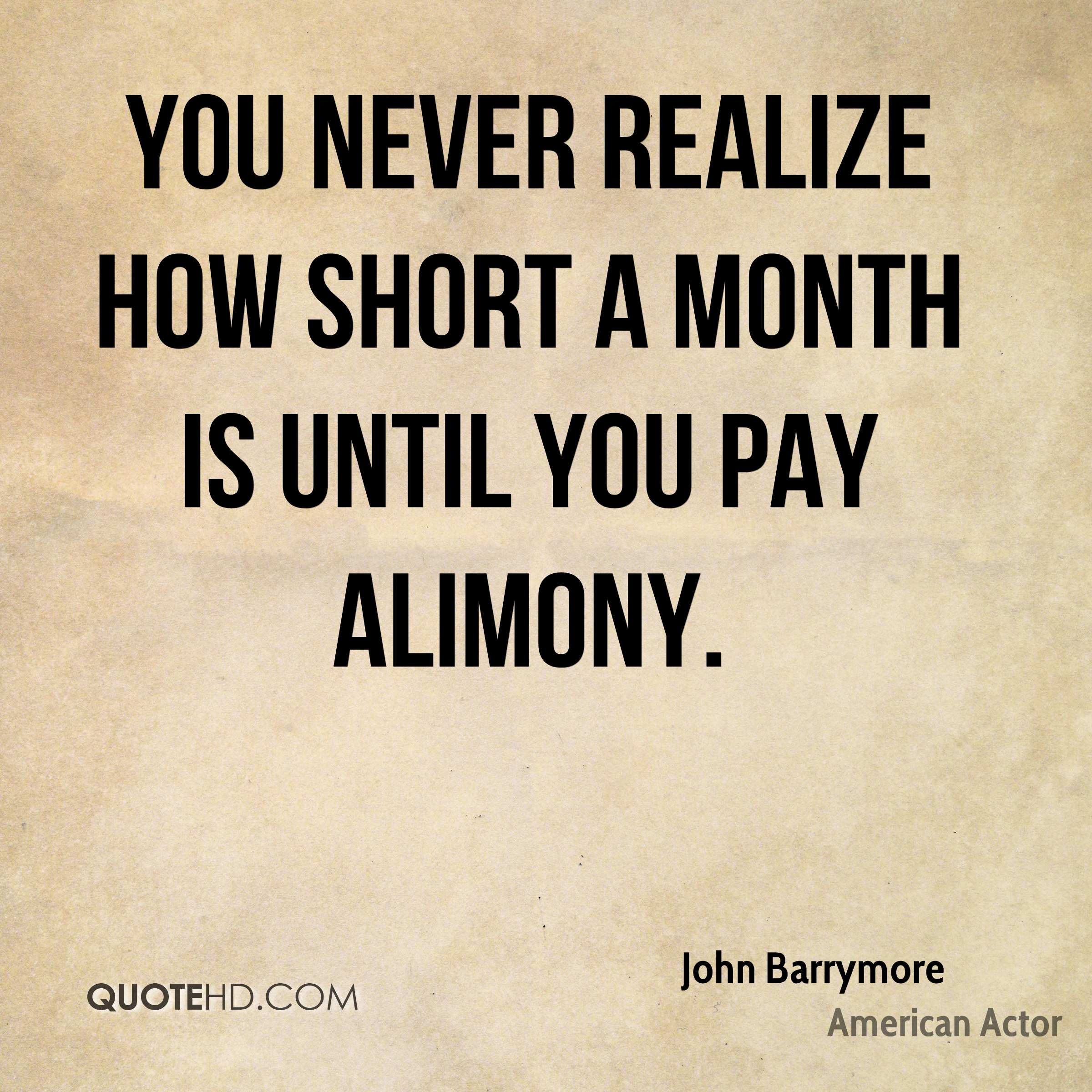 You never realize how short a month is until you pay alimony.