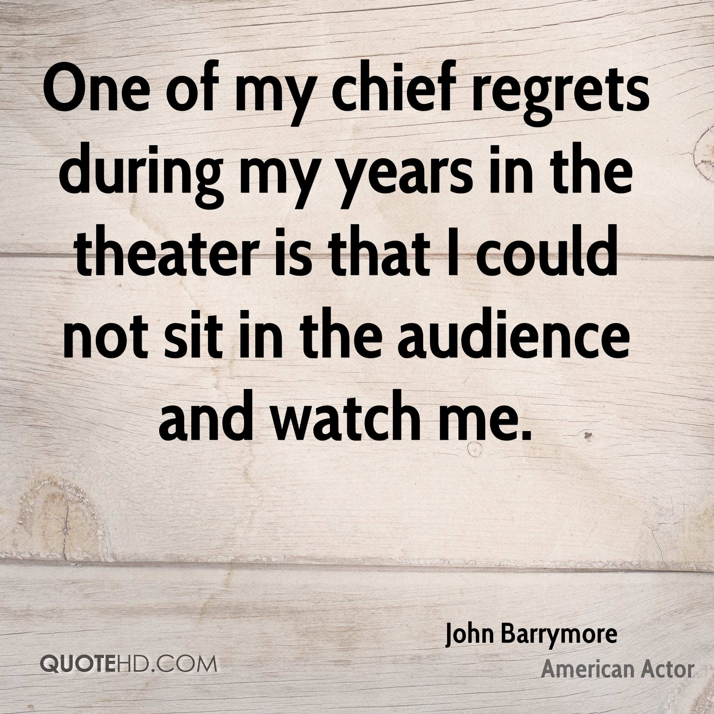 One of my chief regrets during my years in the theater is that I could not sit in the audience and watch me.