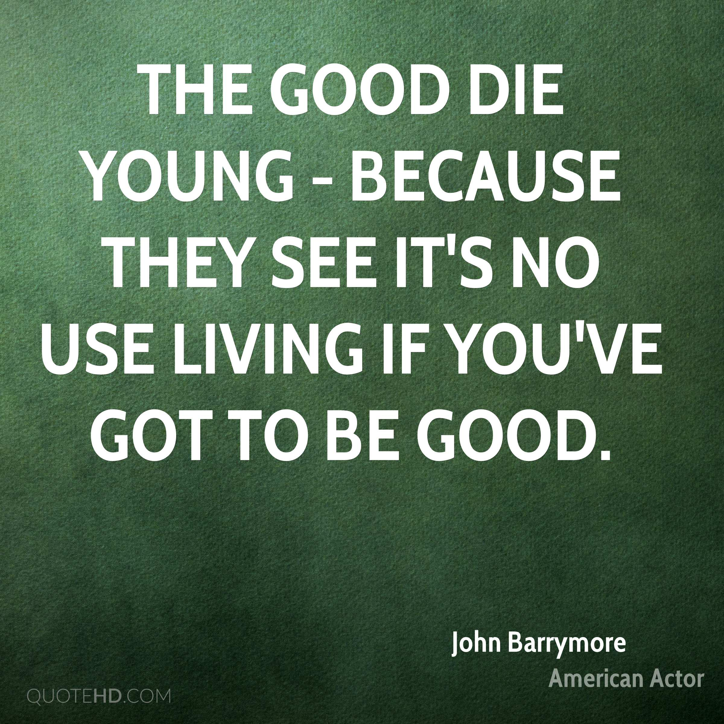 The good die young - because they see it's no use living if you've got to be good.