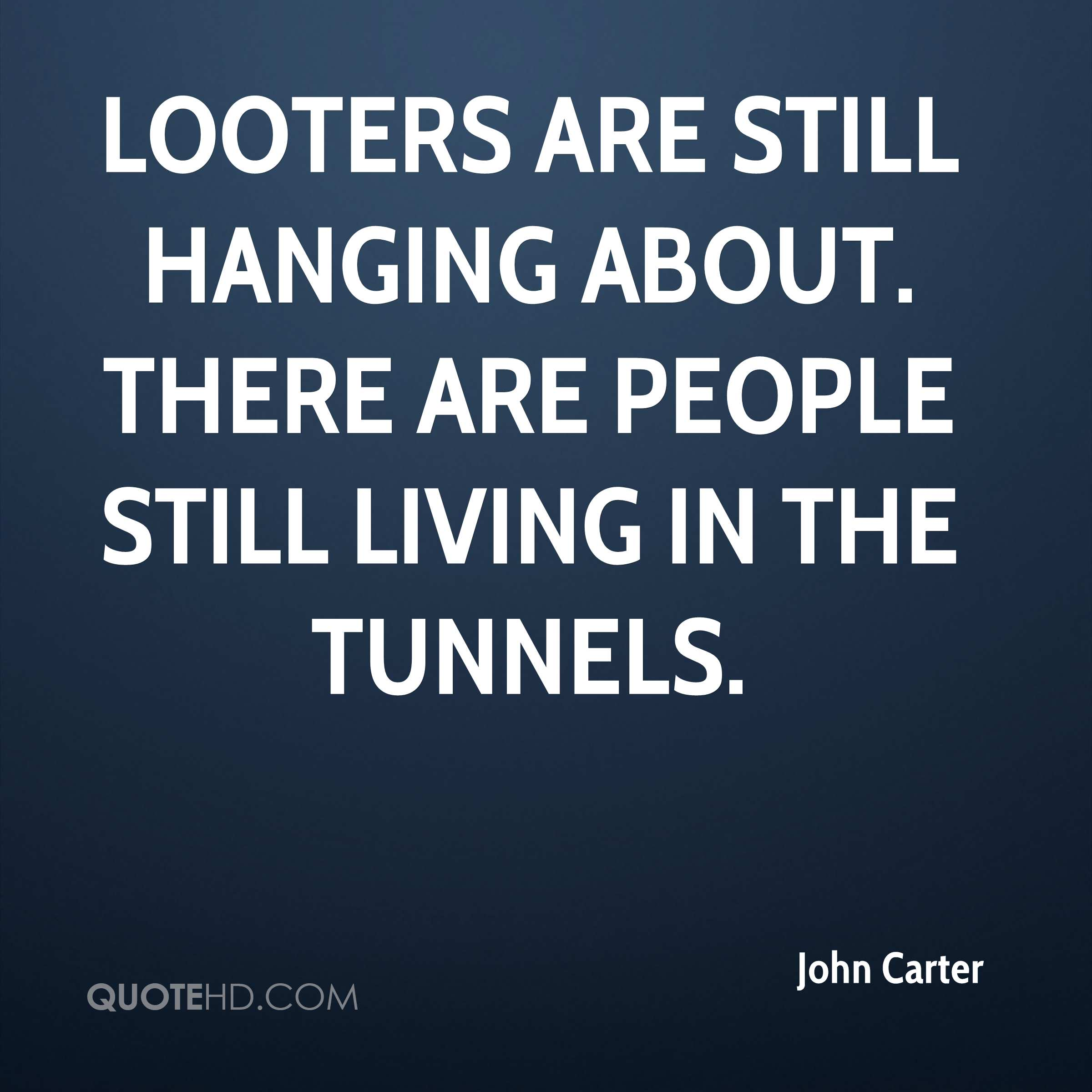 Looters are still hanging about. There are people still living in the tunnels.